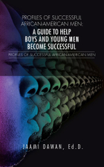 Profiles of Successful African-American Men : A Guide to Help Boys and Young Men Become Successful - Ed.D., Jaami Dawan