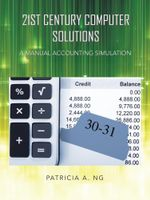 21st Century Computer Solutions : A Manual Accounting Simulation - Patricia A. Ng