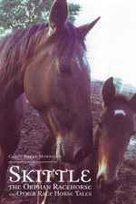Skittle, the Orphan Racehorse, and Other Race Horse Tales - Carol Parks Morrison