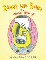 Timmy the Tuba : In Who's Timmy? - Samantha Cooper