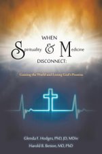 WHEN SPIRITUALITY AND MEDICINE DISCONNECT : GAINING THE WORLD AND LOSING GOD'S PROMISE - Glenda F. Hodges
