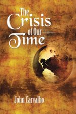 The Crisis of Our Time - John Carvalho