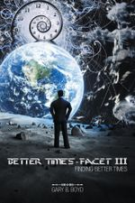 Better Times - Facet III : Finding Better Times - Gary B. Boyd