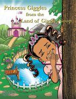 Princess Giggles from the Land of GiggleyGoop - Anita O. Brown
