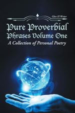 Pure Proverbial Phrases Volume One : A Collection of Personal Poetry - Glen El Writer