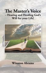 The Master's Voice - Hearing and Heeding God's Will for your Life! - Winston Abrams