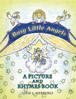 Busy Little Angels : A Picture and Rhymes Book - Liese L. Herreres