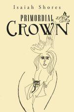 Primordial Crown - Isaiah Shores