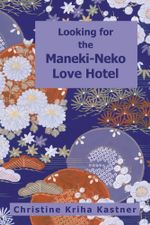 Looking for the Maneki-Neko Love Hotel - Christine Kriha Kastner