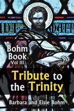 Tribute to the Trinity : Bohm Book Vol III - Barbara Bohm