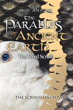 The Parables of Ancient Earth : The Third Scroll: The Scrimshaw Tower - H. D. Anyone