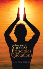 Awesome Success Principles and Quotations - John Paul Carinci