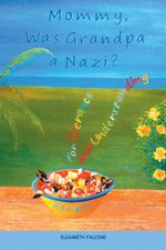 Mommy, Was Grandpa a Nazi? : Recipes for Tolerance and Understanding - Elisabeth Falcone