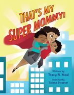 That's My Super Mommy! - Tracy R. Neal