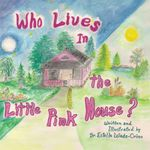 Who Lives In The Little Pink House - Dr. Estelle Wade-Crino