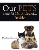 Our Pets - Beautiful Outside and... Inside - Dr. Bela Mukhoti