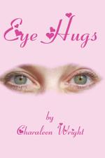 Eye Hugs - Charaleen Wright