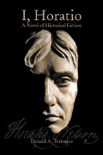 I, Horatio : A Novel of Historical Fiction - Donald A. Tortorice