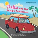 Bella and Her Magic Necklace : The End of Bullying - Sabrina Jewel Garine