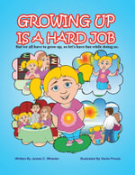 Growing Up Is a Hard Job : But We All Have to Grow Up, So Let's Have Fun While Doing So. - James C. Wheeler
