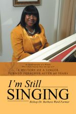 I'm Still Singing : A history of a singer turned preacher after 60 years - Barbara Ward Farmer