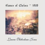 Flames of Chelsea 1908 - Laura Thibodeau Jones