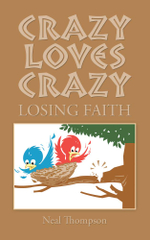 CRAZY LOVES CRAZY : LOSING FAITH - Neal Thompson