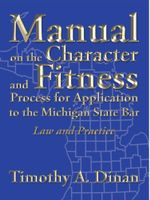 Manual on the Character and Fitness Process for Application to the Michigan State Bar : Law and Practice - Timothy A. Dinan