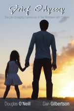 Grief Odyssey : The Life-Changing Experiences of Two Widowers with Children - Dan Gilbertson