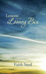 Lessons from the Looney Bin - Faith Steel