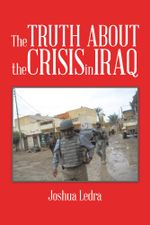 The Truth About the Crisis in Iraq - Joshua Ledra