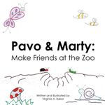 Pavo & Marty : Make Friends at the Zoo - Virginia A. Baker