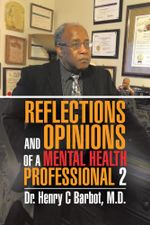 REFLECTIONS AND OPINIONS OF A MENTAL HEALTH PROFESSIONAL 2 - M.D., Dr. Henry C Barbot