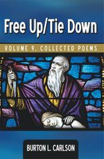 Free Up/Tie Down : Volume 9, Collected Poems - Burton L. Carlson