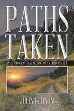 Paths Taken : An Autobiographical Account of an Ordinary Life - Julia K. Haun