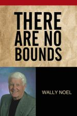 There Are No Bounds - Wally Noel