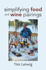 Simplifying Food and Wine Pairings - Tim Leiwig