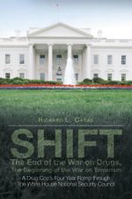 Shift - The End of the War on Drugs, the Beginning of the War on Terrorism : A Drug Cop's Four Year Romp Through the White House National Security Coun - Richard L. Canas