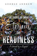 The Gospel of Mark - Eternity and Readiness : A Journal by a Layman - George Andrew