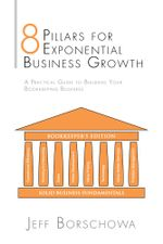 8 Pillars for Exponential Business Growth : A Practical Guide to Building Your Bookkeeping Business - Jeff Borschowa