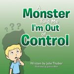 A Monster Told Me I'm Out of Control - Julie Thober