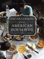 Italian Cooking for the American housewife : Italian Cooking 1: Mediterranean Cuisine - Paul Wichert