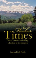 In Meeker Times : Seven Values for Guiding Children in Community - Ph.D., Lorna Idol