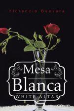 Mesa Blanca : White Altar - Florencio Guevara
