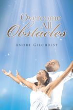 Overcome All Obstacles - Andre Gilchrist
