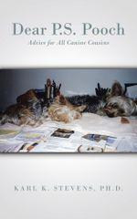 Dear P.S. Pooch : Advice for All Canine Cousins - Ph.D., Karl K. Stevens