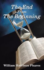 The End from the Beginning - William Harrison Phares