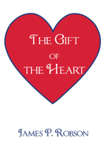 The Gift of the Heart - James P. Robson