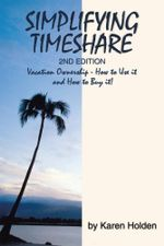 Simplifying Timeshare 2nd Edition : Vacation Ownership - How to Use it and How to Buy it! - Karen Holden