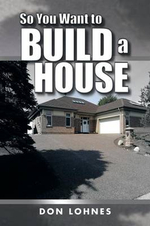 So You Want to Build a House - Don Lohnes